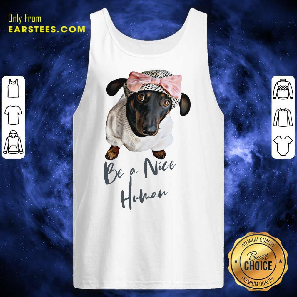 Excellent Dachshund Be A Nice Human Dog Tank Top