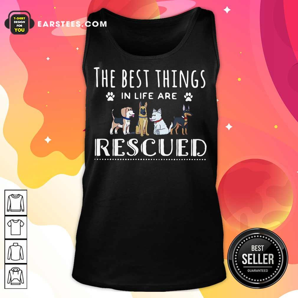 Funny Dogs The Best Things Life Rescued Tank Top