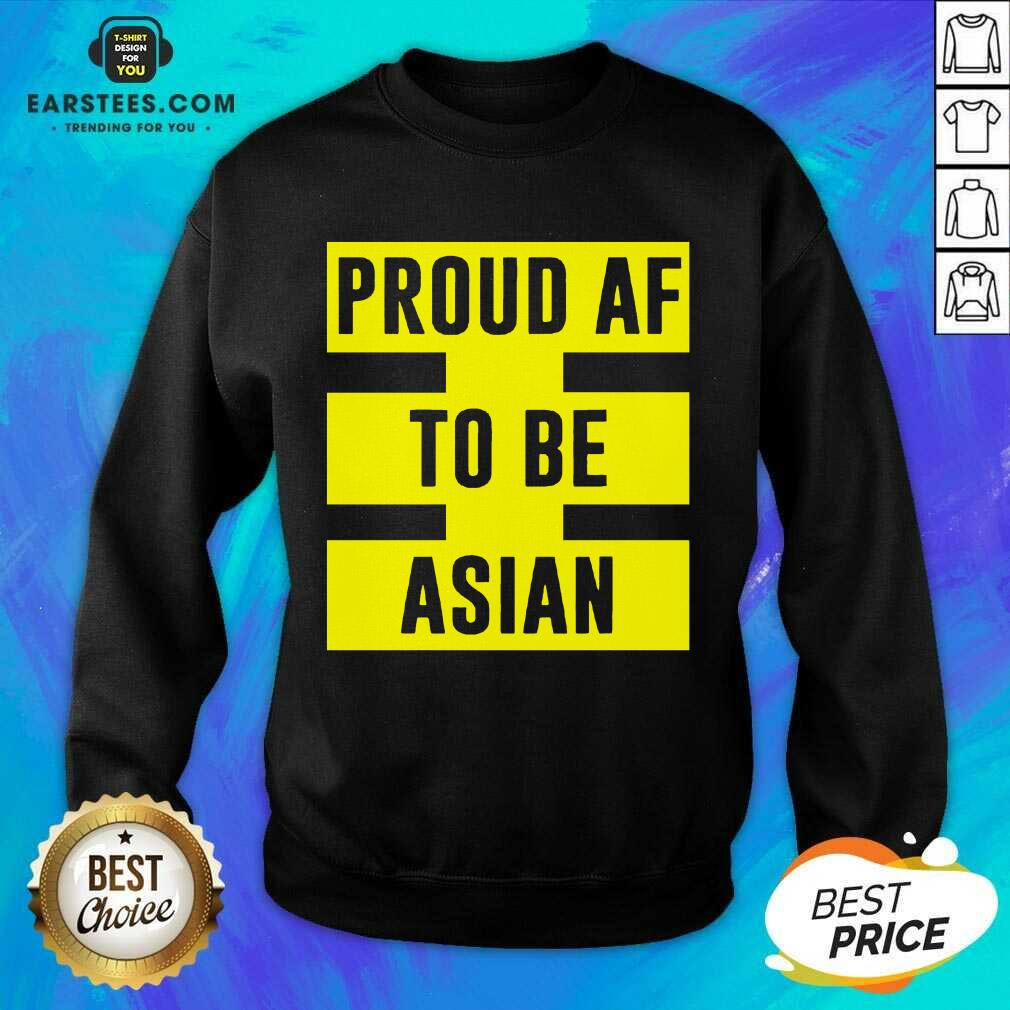 Funny Proud Af To Be Asian Viral 2021 Sweatshirt