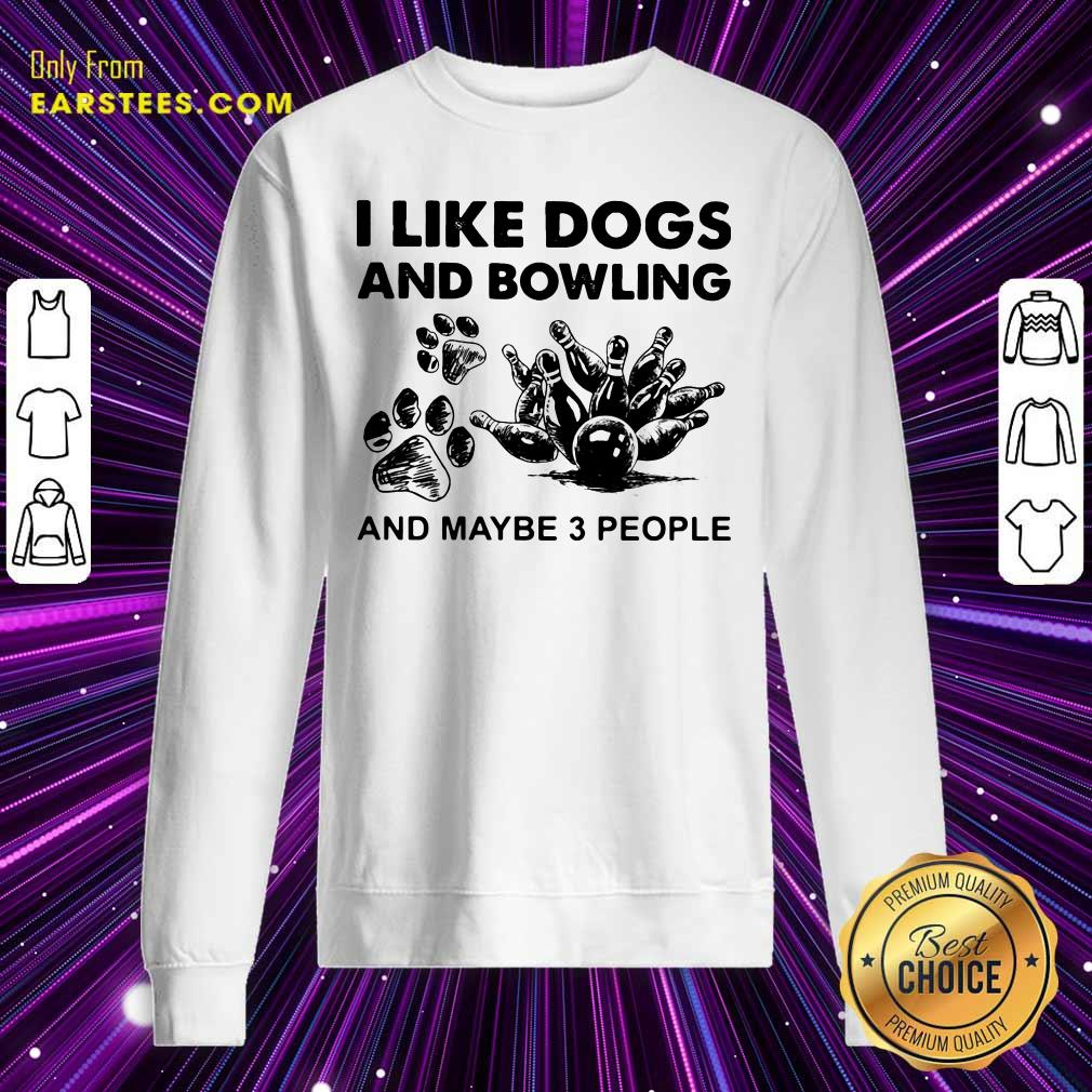 I Like Dogs And Bowling And Maybe Three People Sweatshirt- Design By Earstees.com