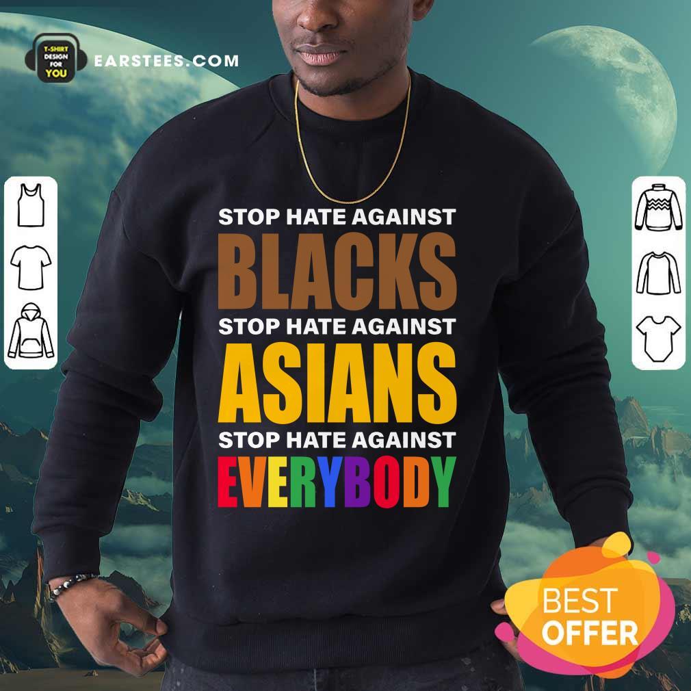 Happy Stop Hate Against Blacks Asian Sweatshirt