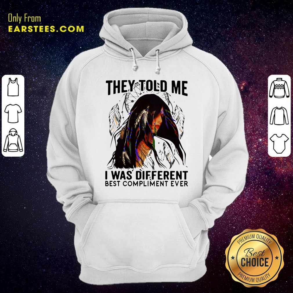 They Told Me I Was Different Best Compliment Ever Hoodie- Design By Earstees.com