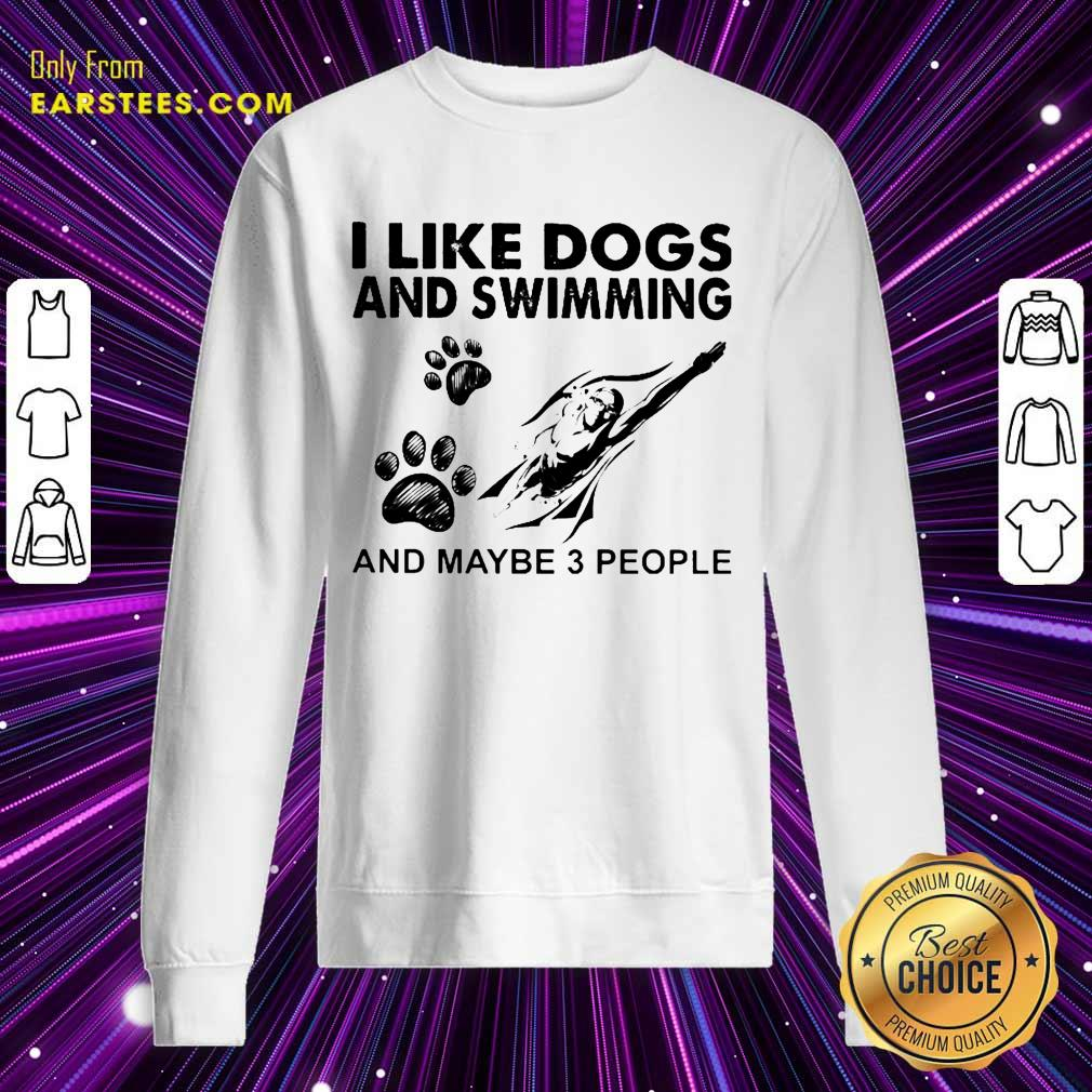 Hot I Like Dogs And Swimming And Maybe 3 People Sweatshirt