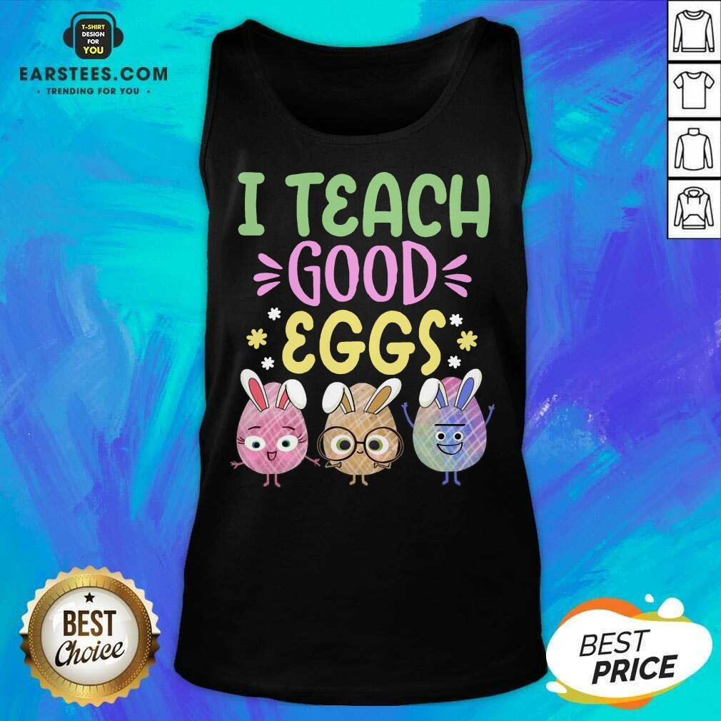Hot I Teach Good Eggs Terrific 45 Tank Top