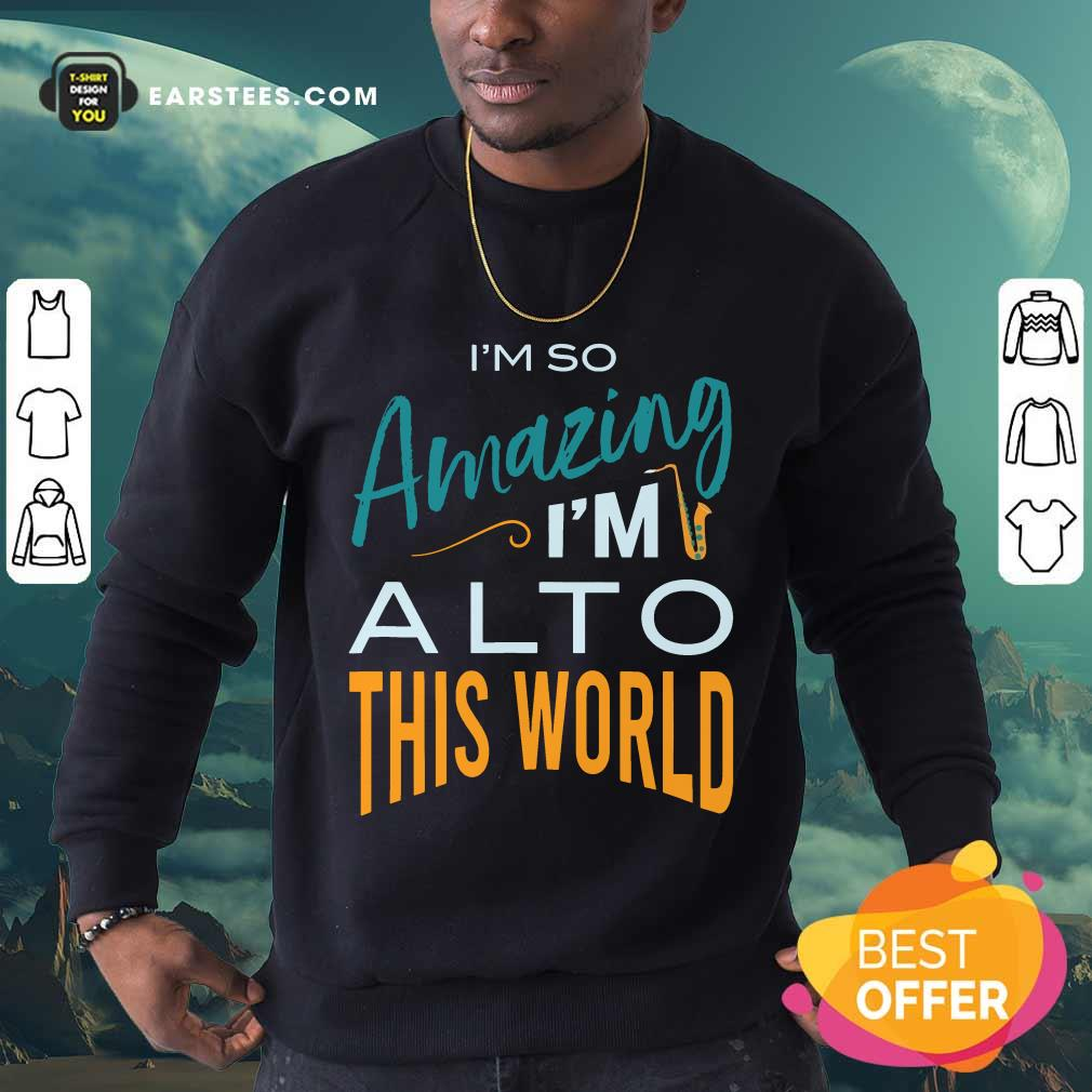 Hot Saxophone Amazing Alto World Sweatshirt