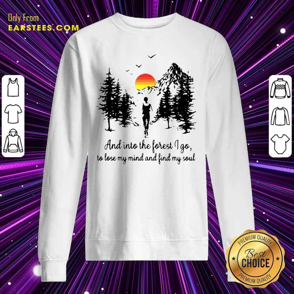 Sunset And In To The Forget I Go To Lose My Mind And Find My Soul Sweatshirt- Design By Earstees.com