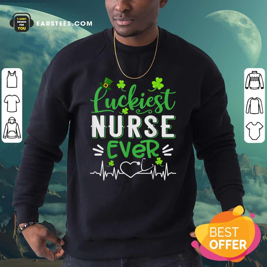 Luckiest Nurse Ever St Patricks Day Sweatshirt- Design By Earstees.com
