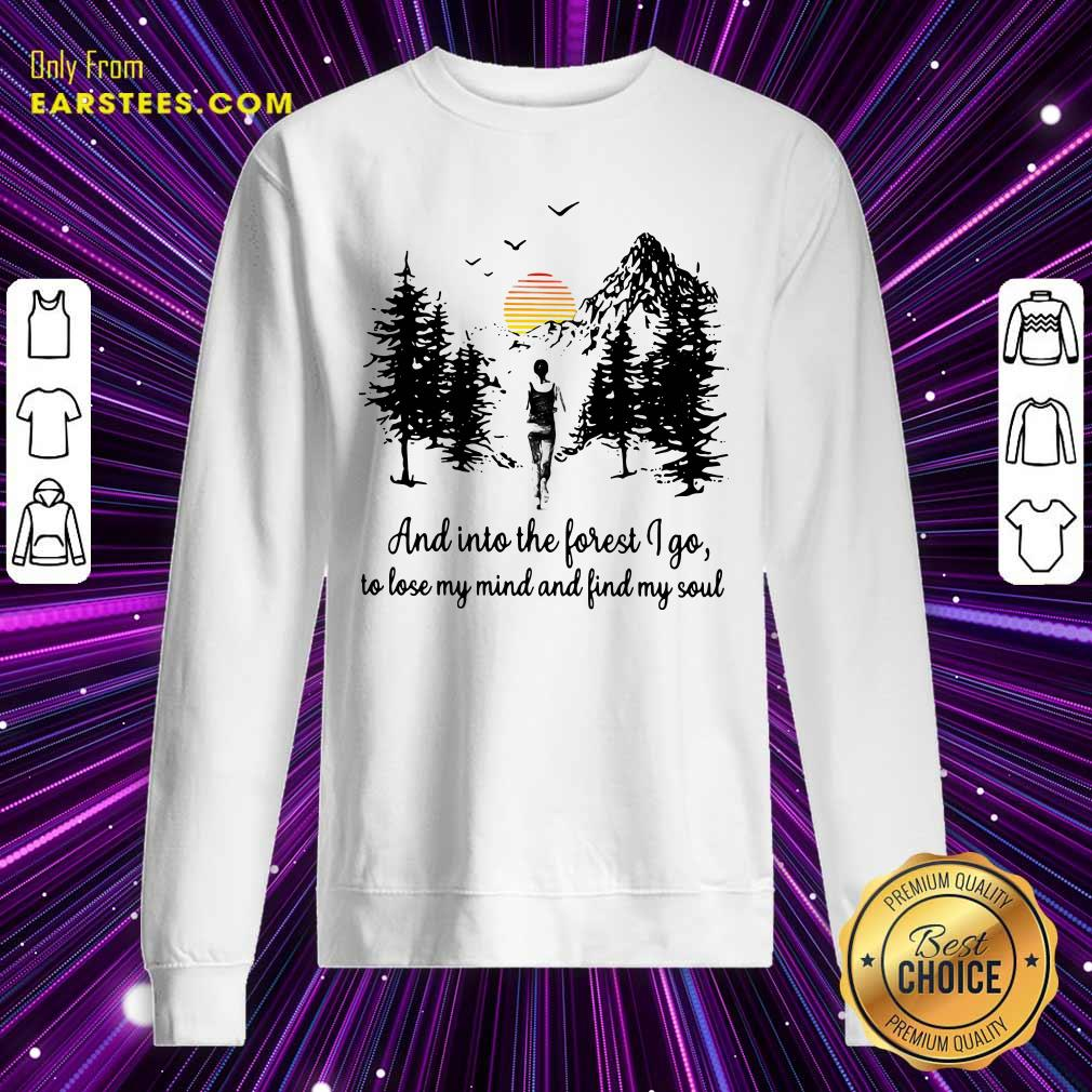 Mountain And Into The Forest I Go To Lose My Mind And Find My Soul Sweatshirt- Design By Earstees.com