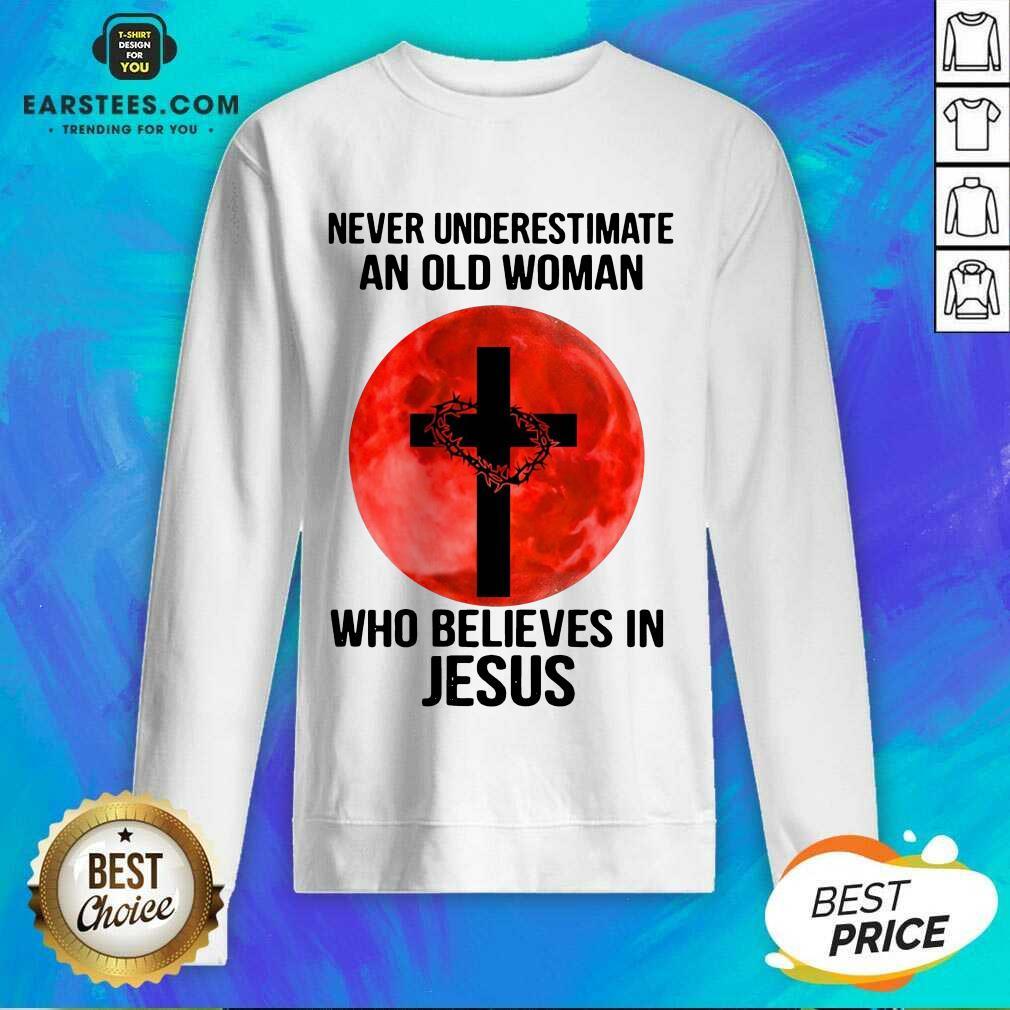 Nice Never Underestimate Believes Jesus Sweatshirt