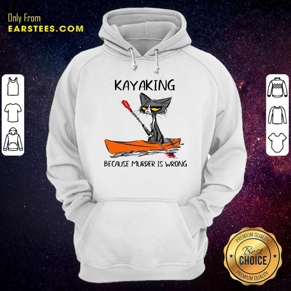 Black Cat Kayaking Because Murder Is Wrong Hoodie- Design By Earstees.com
