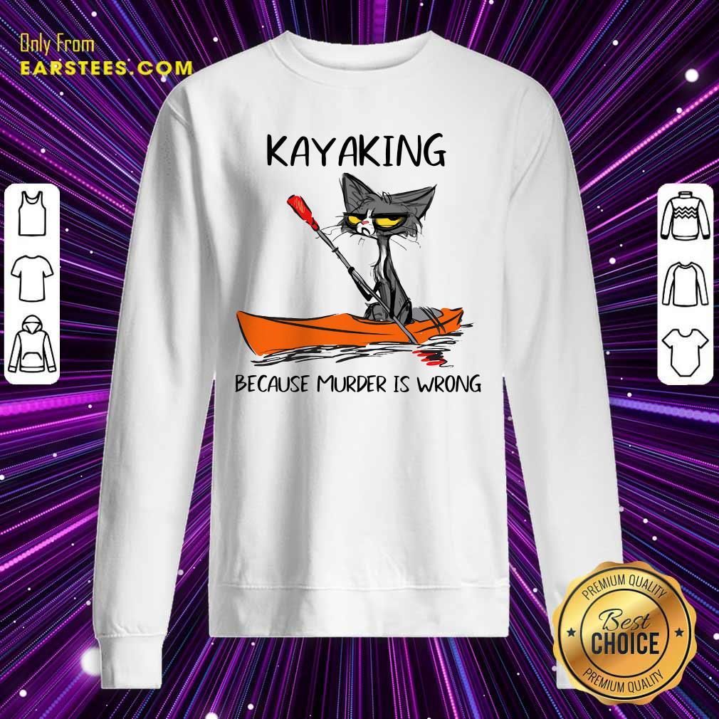 Black Cat Kayaking Because Murder Is Wrong Sweatshirt- Design By Earstees.com