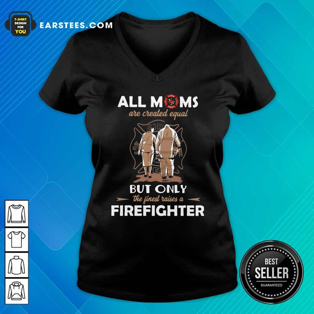 All Moms Are Created Equal But Only The Finest Raise A Firefighter V-neck- Design By Earstees.com