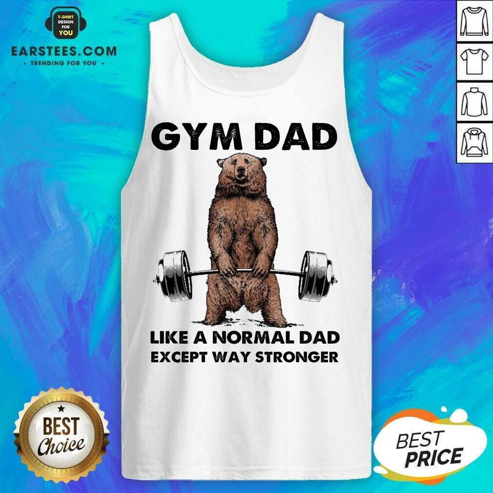 Original Bear Gym Dad Stronger Great 78 Tank Top