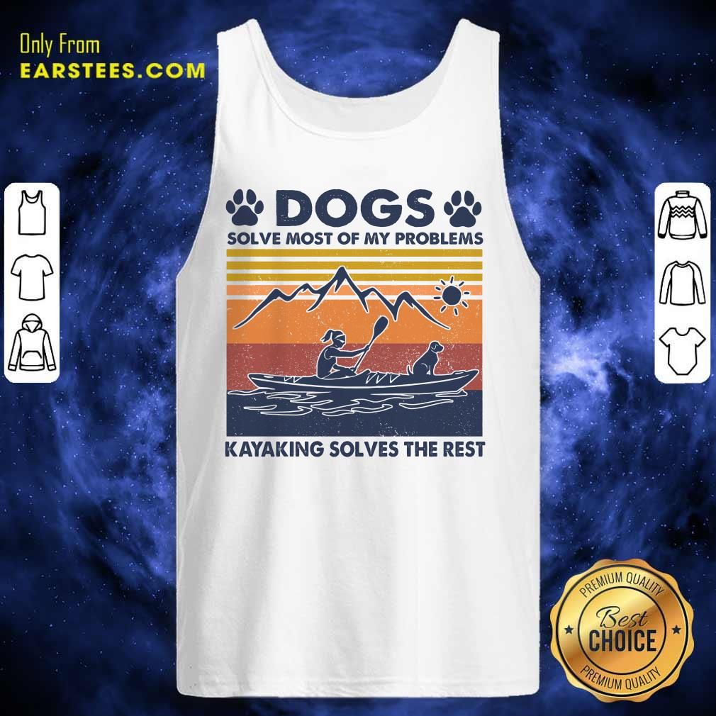 Dogs Solve Most Of My Problems Kayaking Solves The Rest Vintage Tank Top- Design By Earstees.com