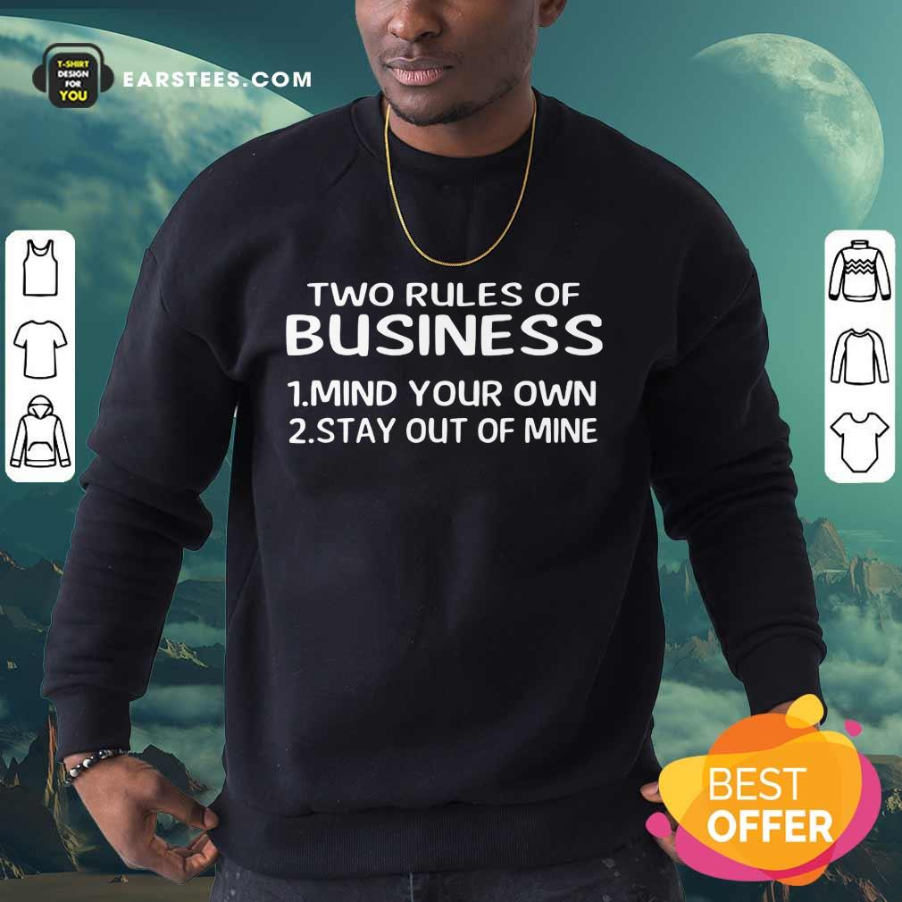 Original Two Rules Of Business Mind Your Own Stay Out Of Mine Sweatshirt
