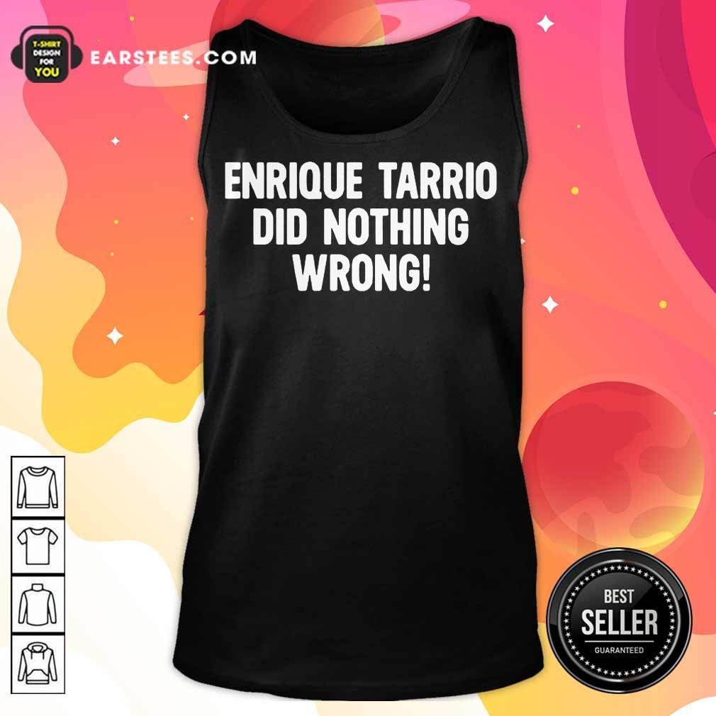 Perfect Enrique Tarrio Nothing Wrong Tank Top