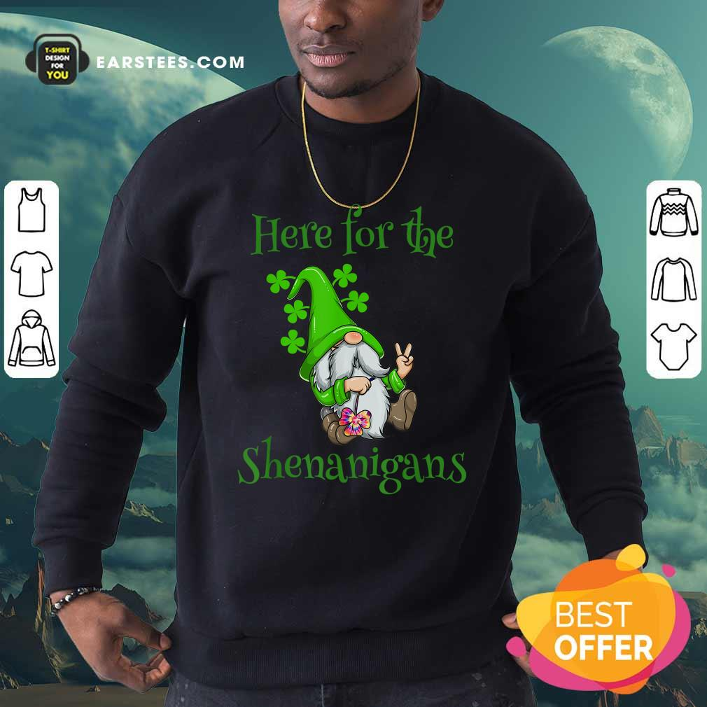 Here For The Shenanigans Hippie Gnome St Patricks Day Sweatshirt- Design By Earstees.com