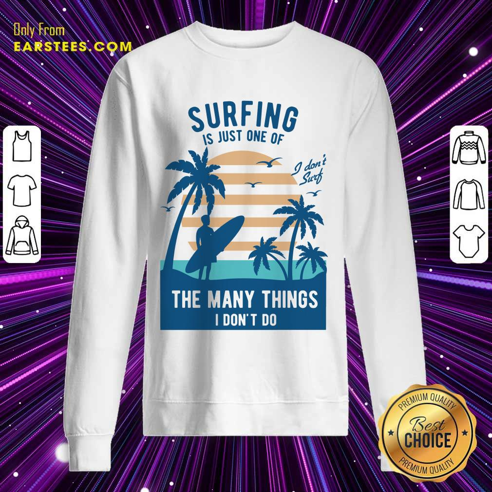 Perfect Surfing Is Just One Of The Many Things I Don't Do Sweatshirt