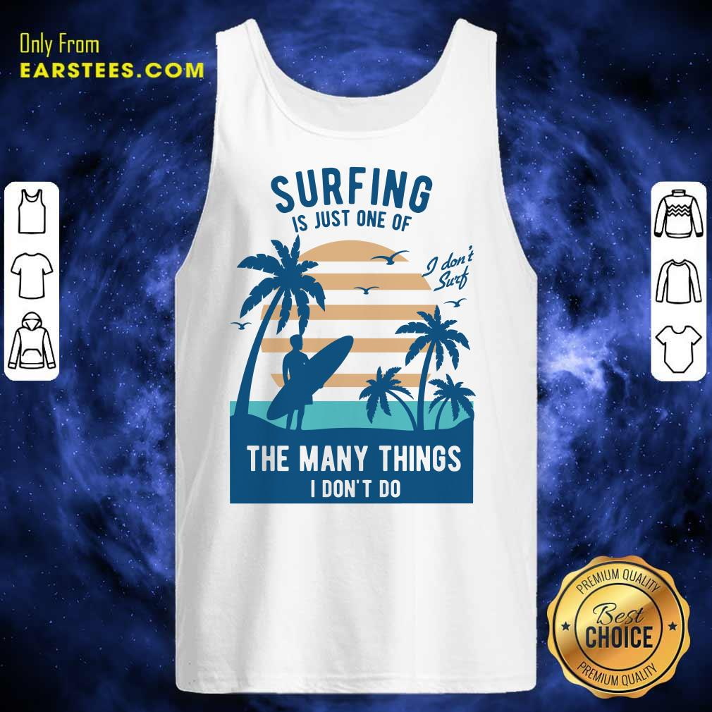 Perfect Surfing Is Just One Of The Many Things I Don't Do Tank Top