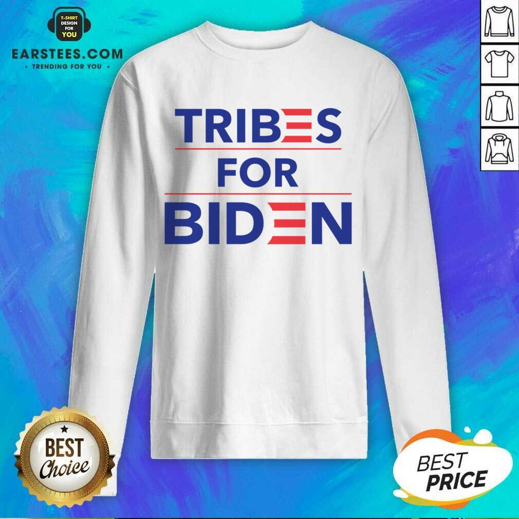 Perfect Tribes For Biden Terrific Sweatshirt
