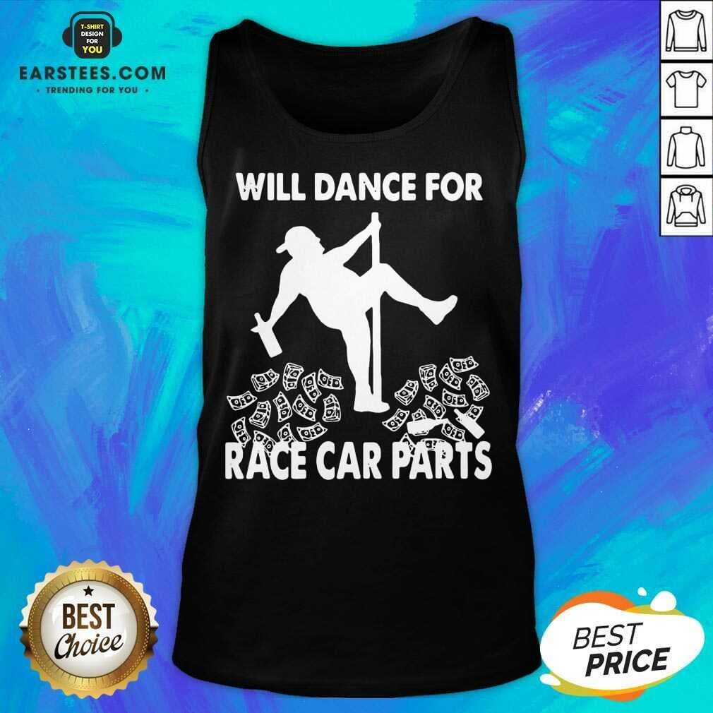 Perfect Will Dance For Race Car Parts Tank Top