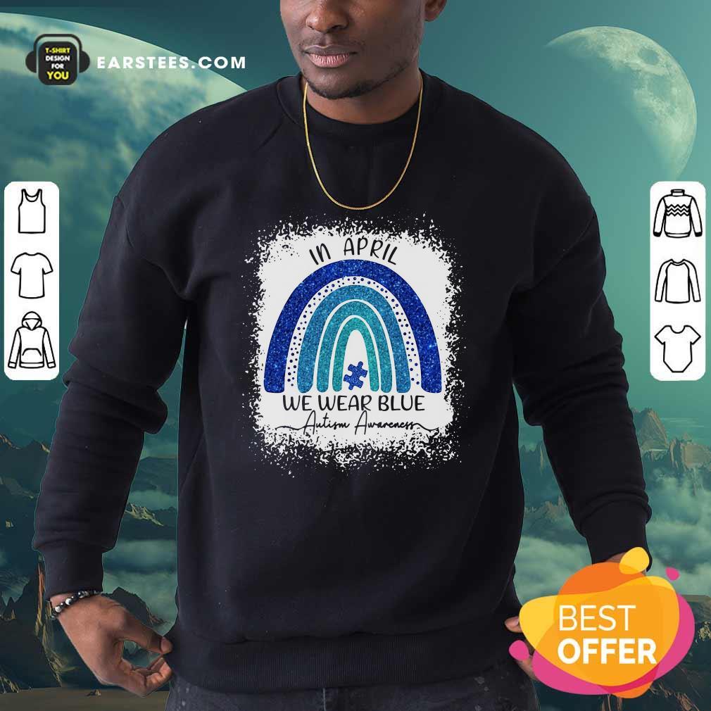 In April We Wear Blue Autism Awareness Rainbow Sweatshirt- Design By Earstees.com