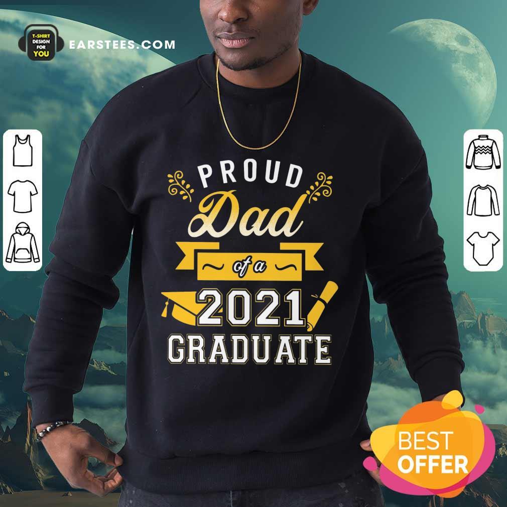 Premium Proud Dad 2021 Graduate Gold Sweatshirt
