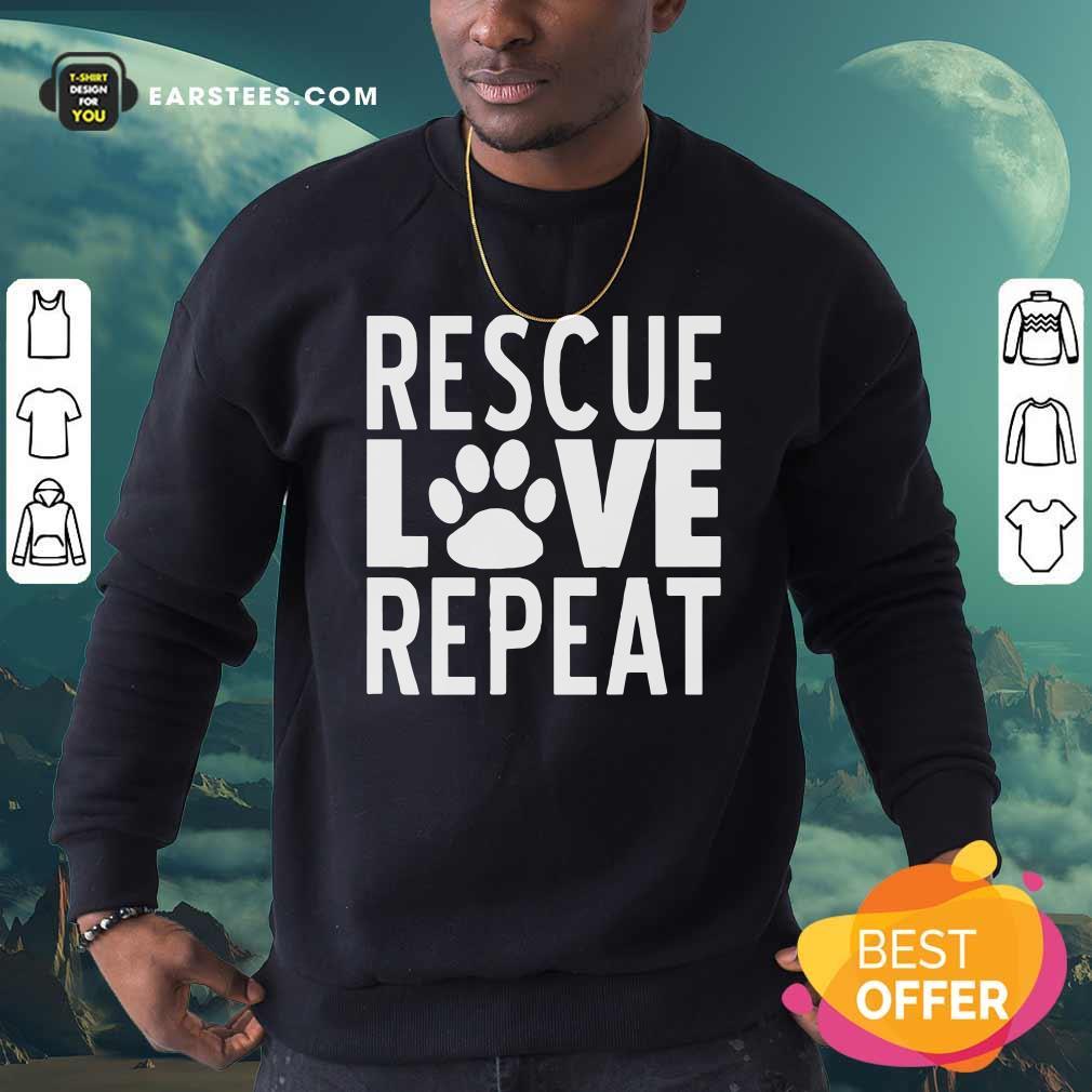 Rescue Love Repeat Sweatshirt- Design By Earstees.com