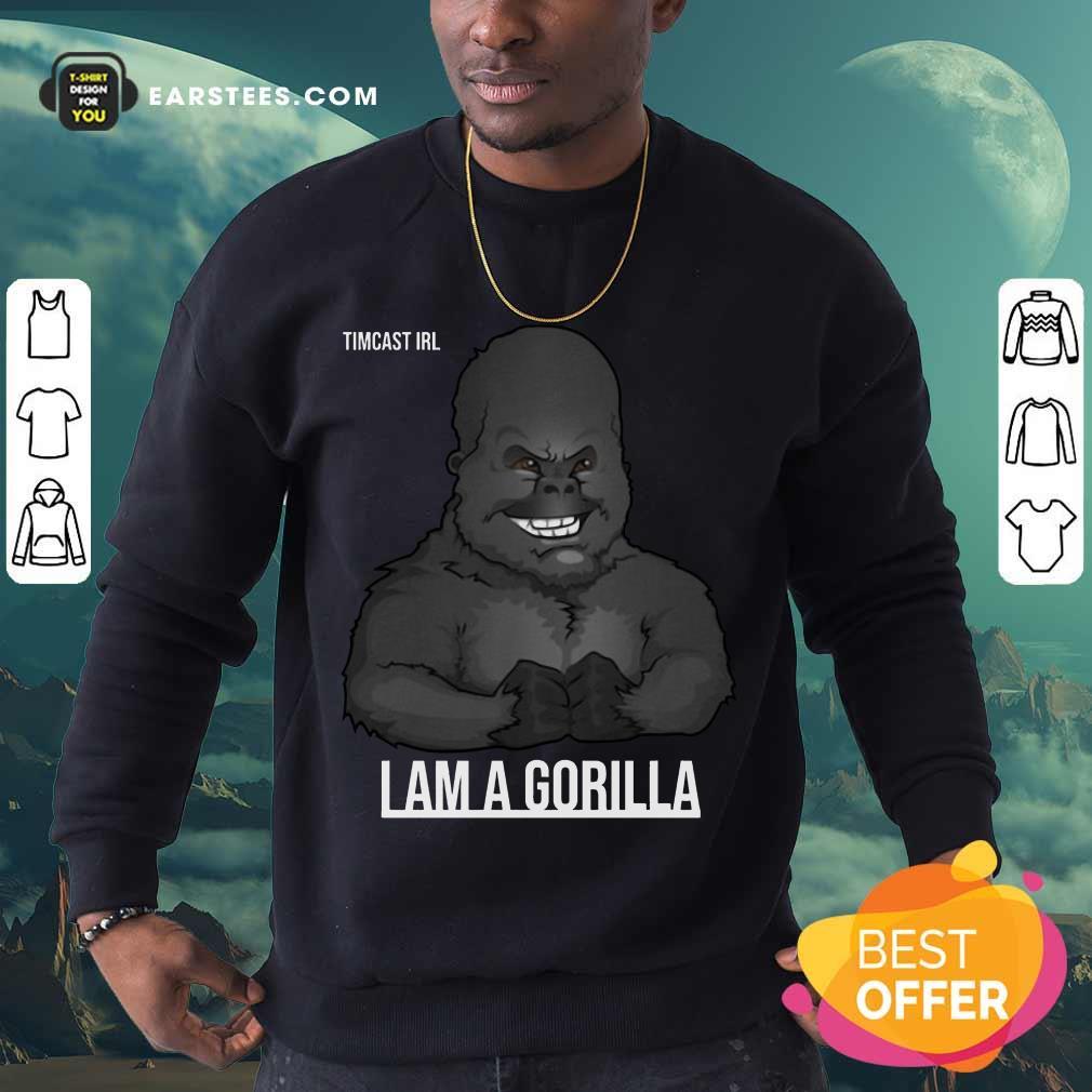 Pretty Timcast Irl I Am A Gorilla 55 Sweatshirt