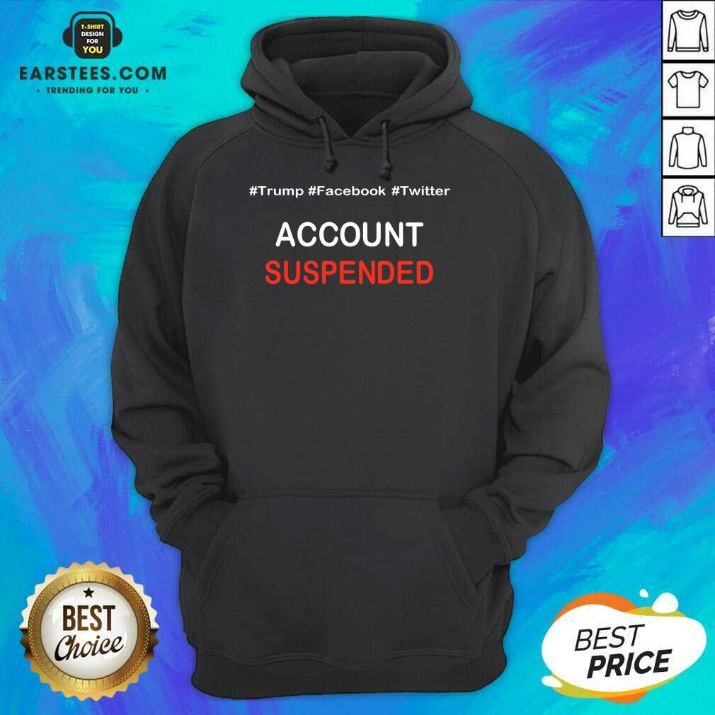 Pretty Trump Account Suspended Great 4 Hoodie