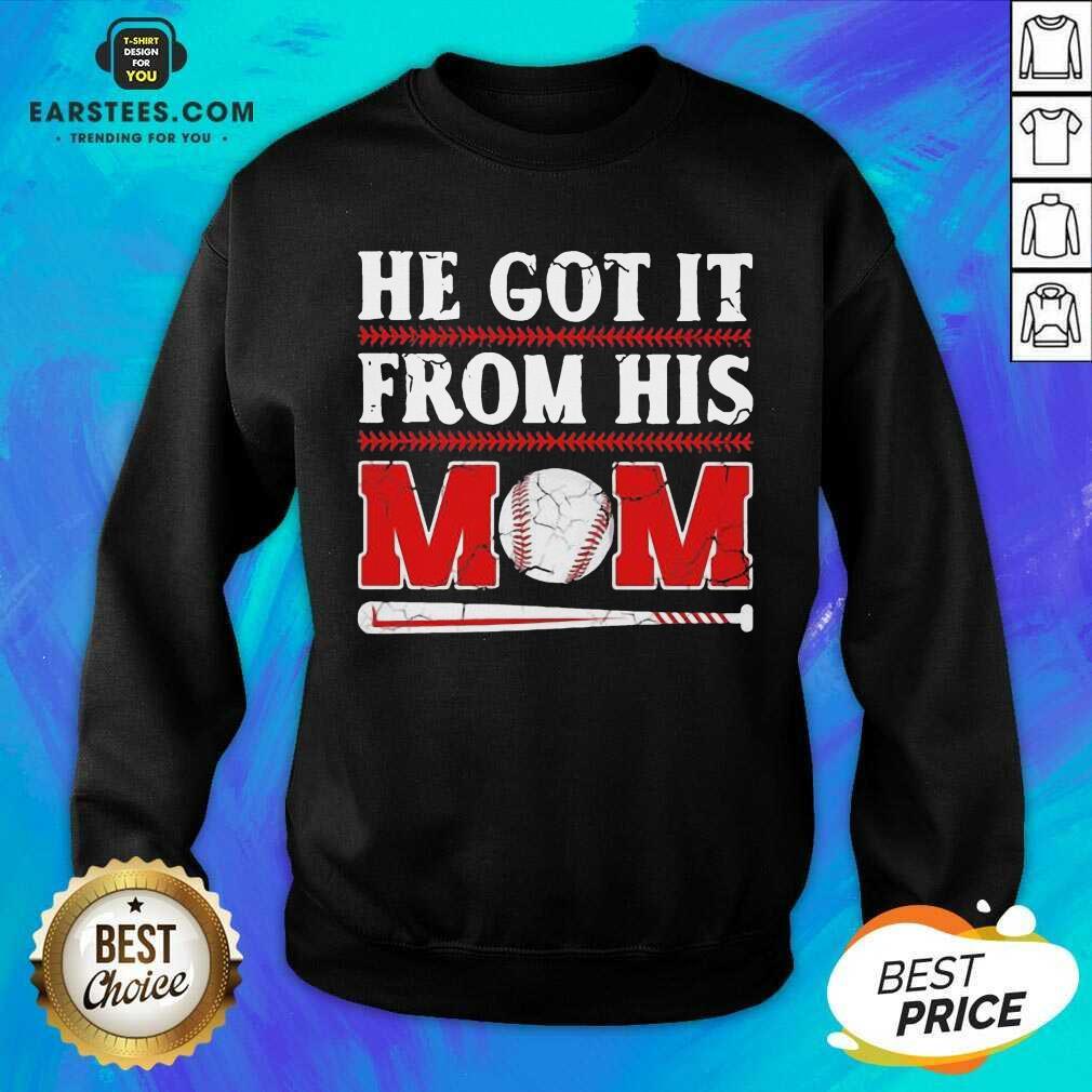 Top He Got It From His Mom Baseball Sweatshirt