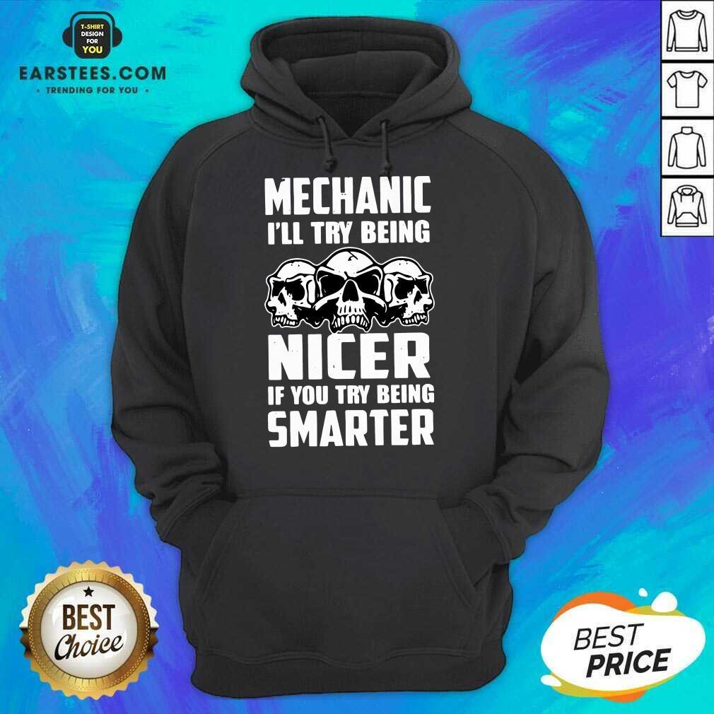 Top Skull Mechanic Nicer Smarter Happy Hoodie