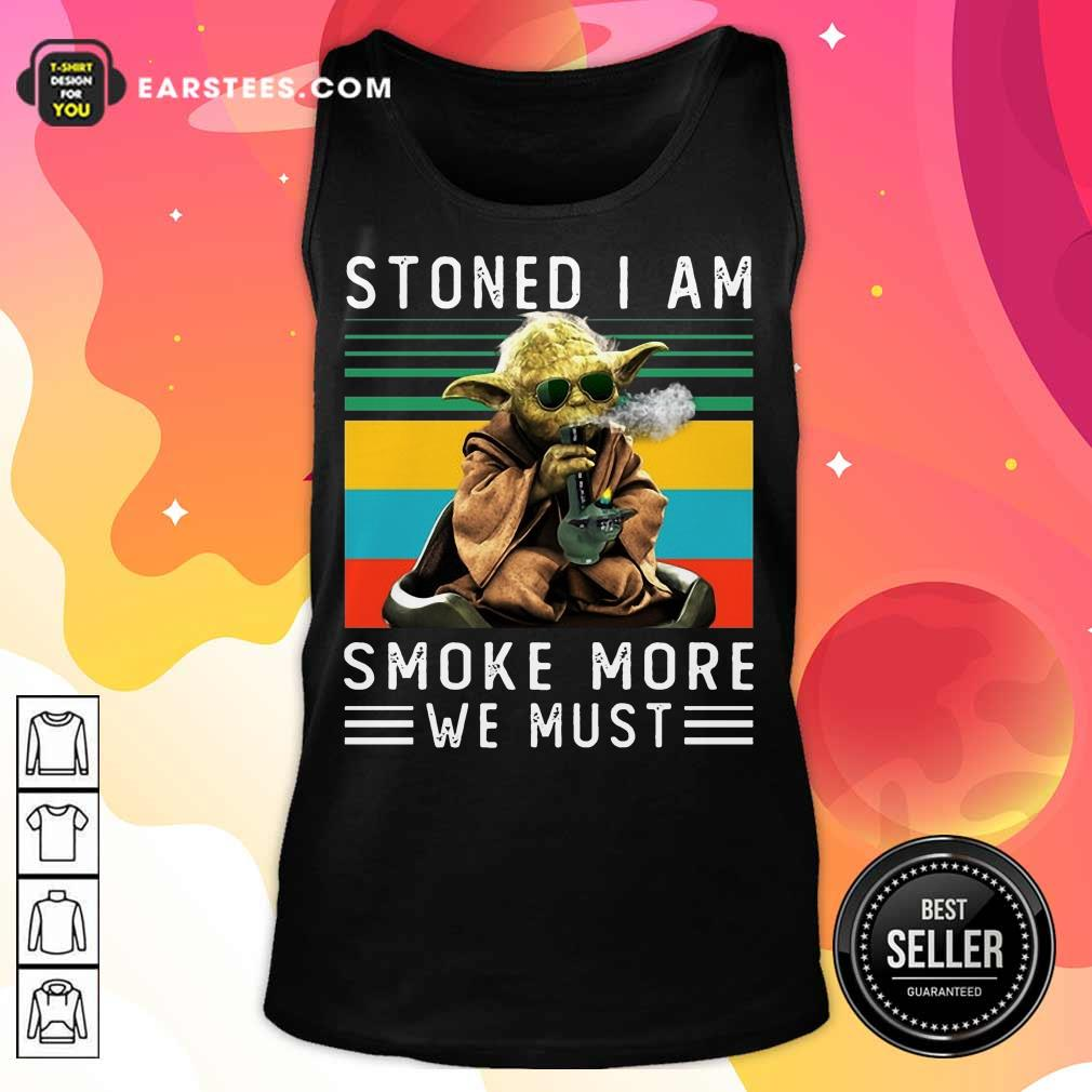 Baby Yoda Stoned I Am Smoke More We Must Vintage Tank Top
