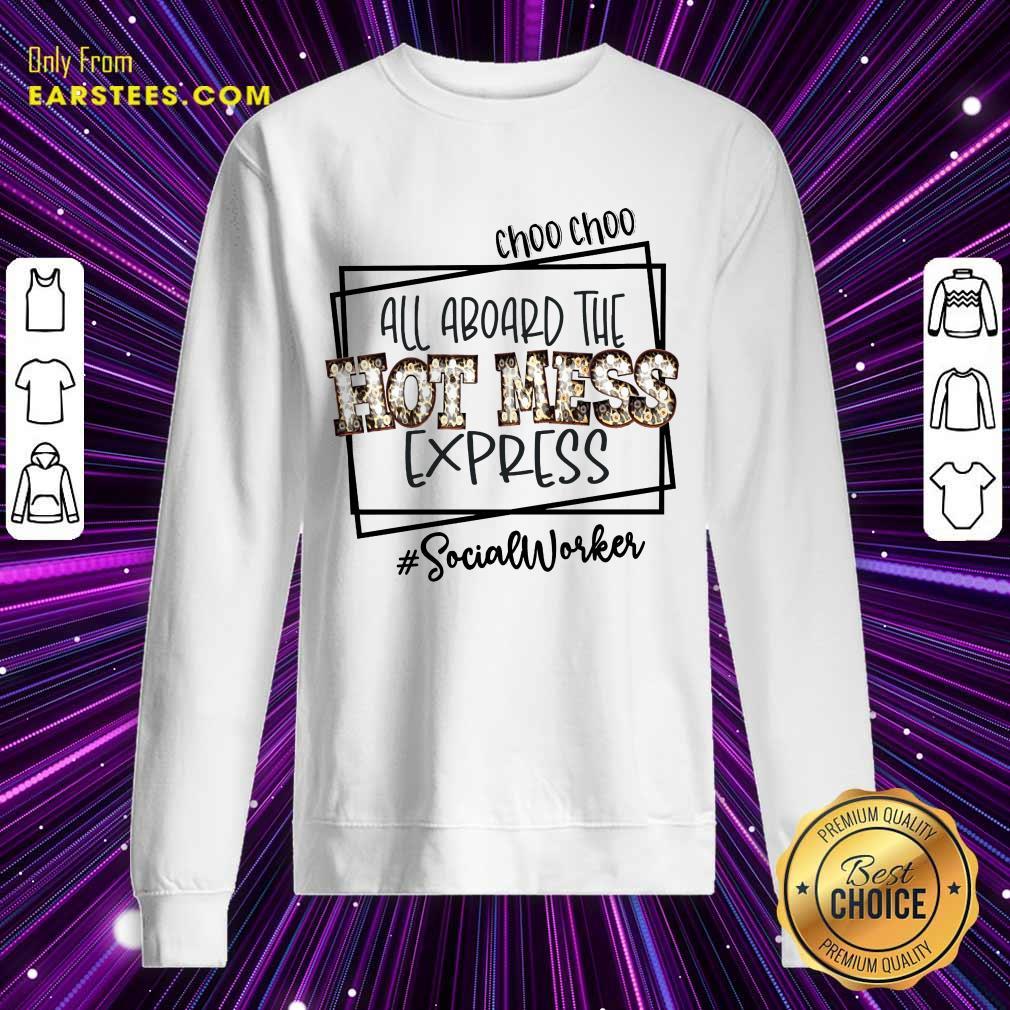 Choo Choo All Aboard The Hot Mess Express Social Worker Sweatshirt
