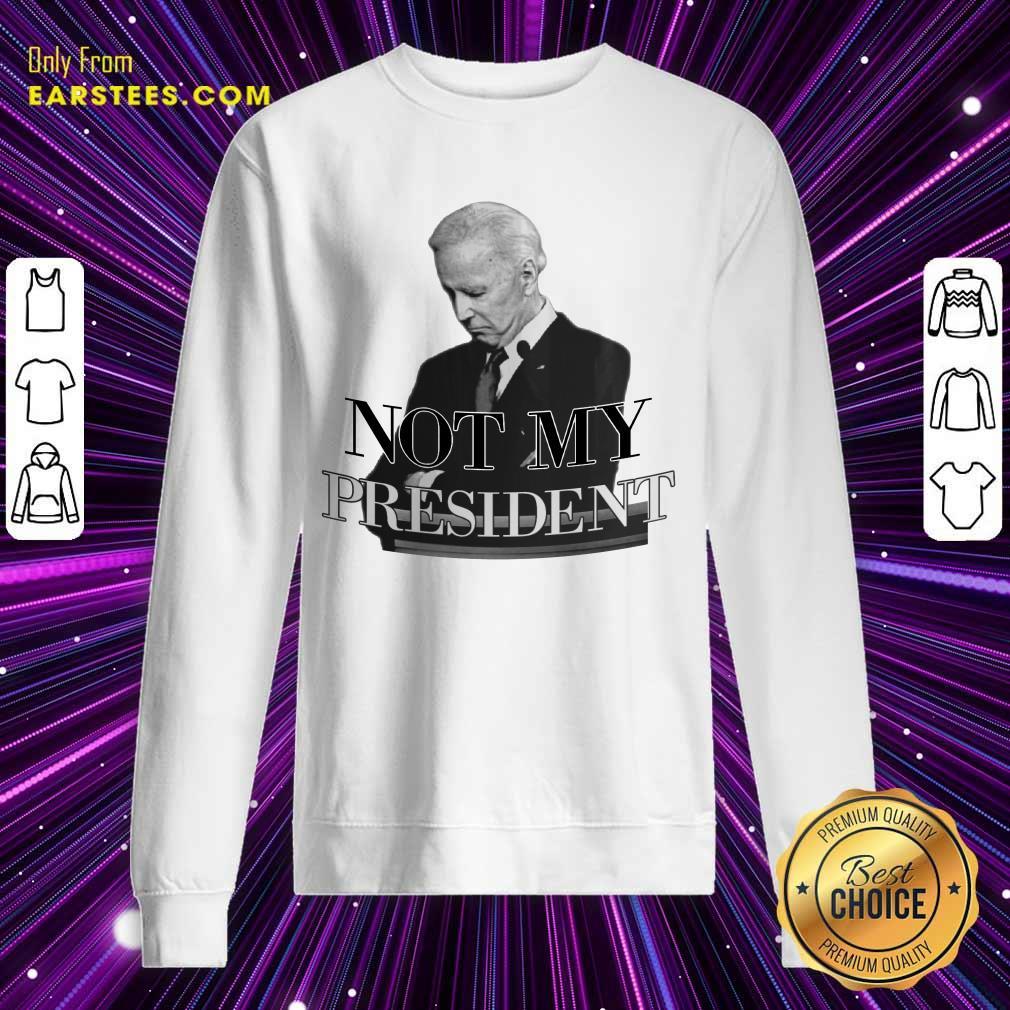 Excellent Biden Not My President Sweatshirt