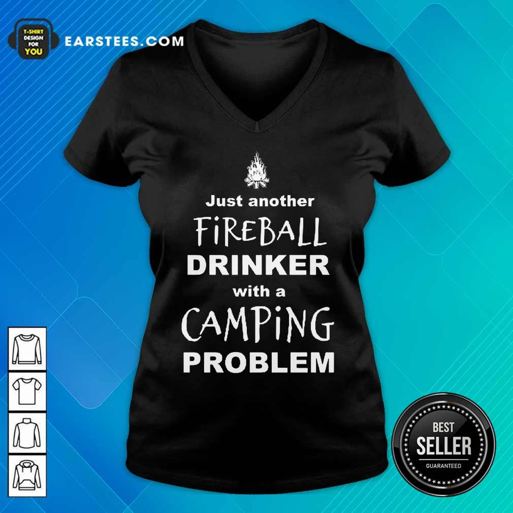 Excellent Just Another Fireball Drinker With A Camping Problem V-neck