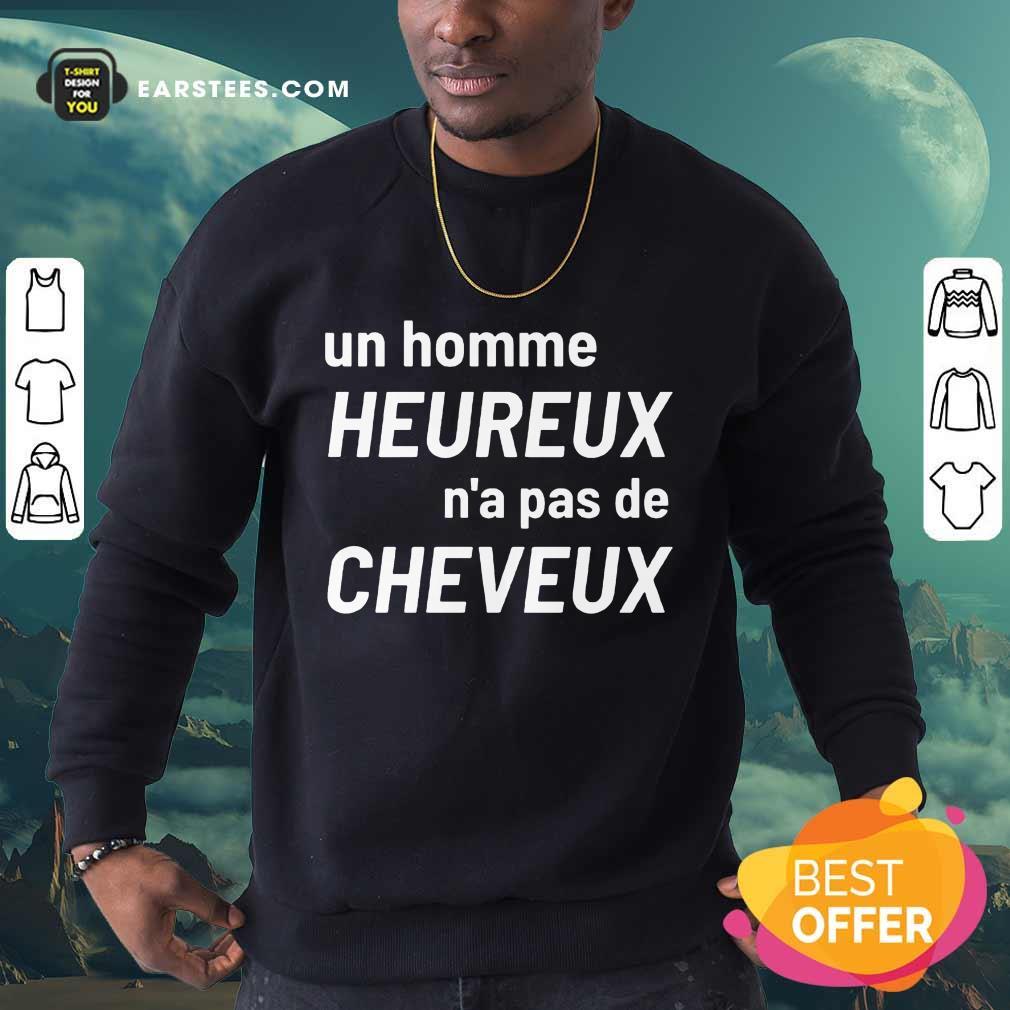 Excellent Un Homme Heureux N'a Pas De Cheveux Sweatshirt