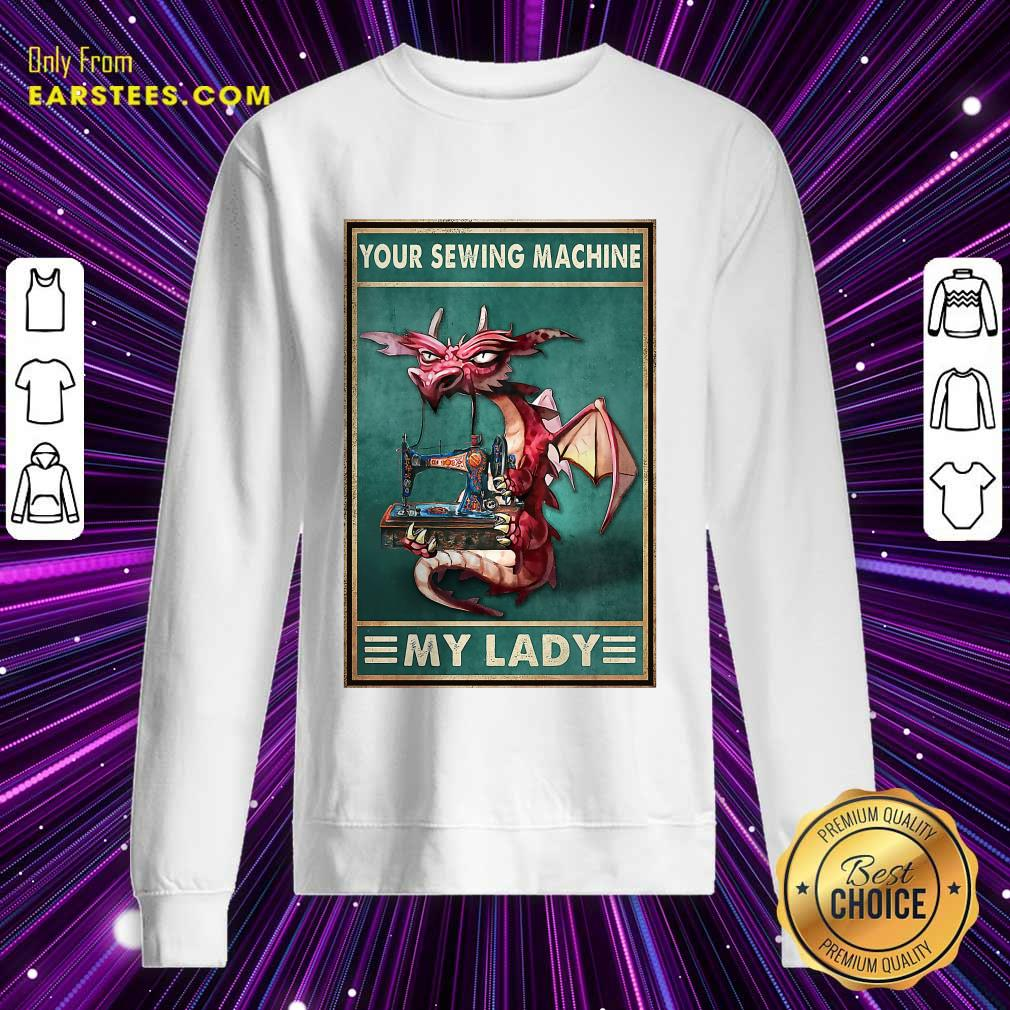 Excellent Your Sewing Machine My Lady Poster Sweatshirt