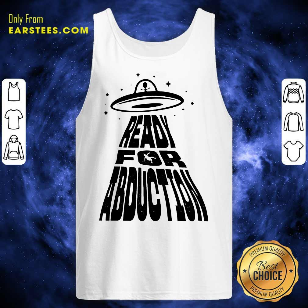 Fantastic Ready For Abduction Tank Top
