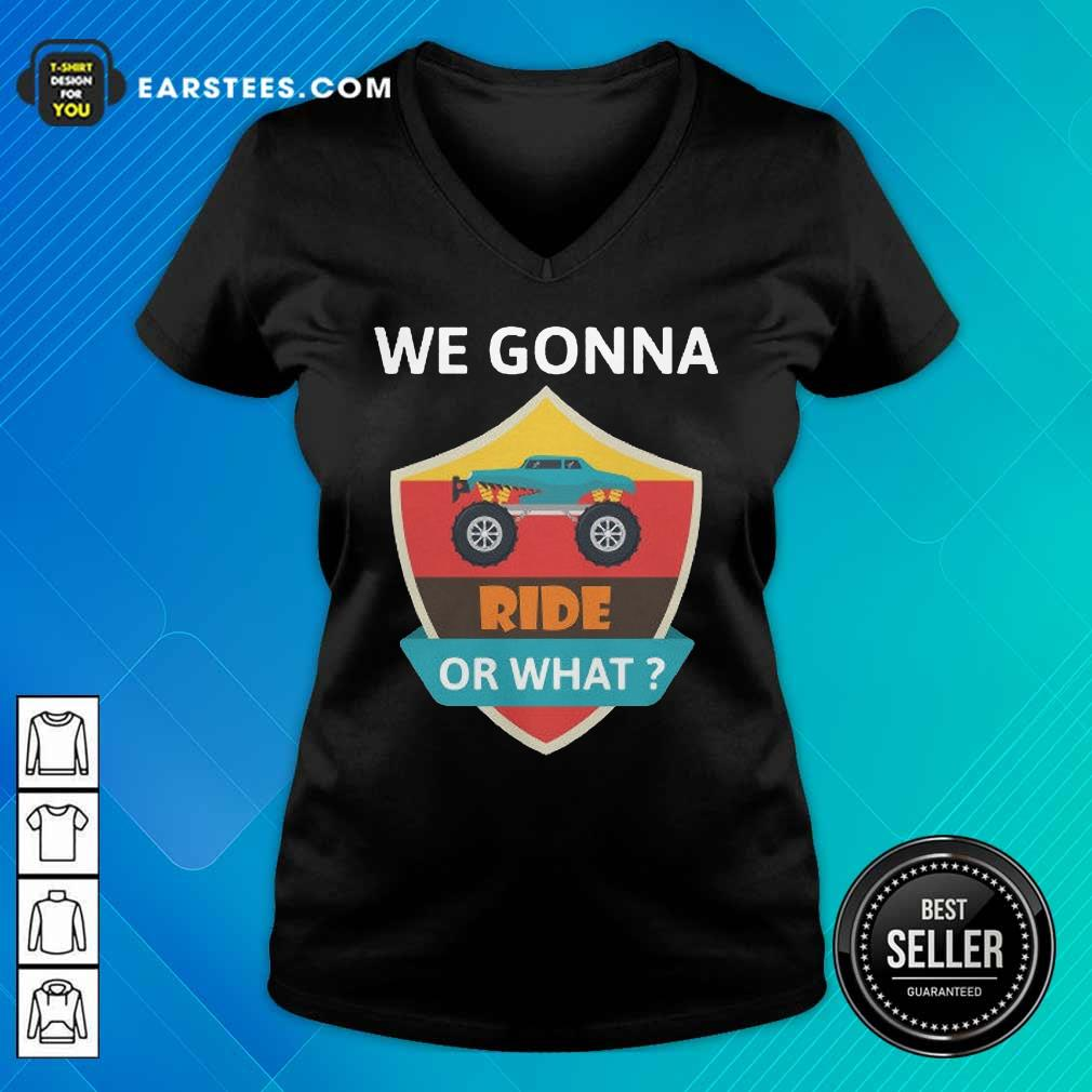 Funny We Gonna Ride Or What Funny Off Road V-neck