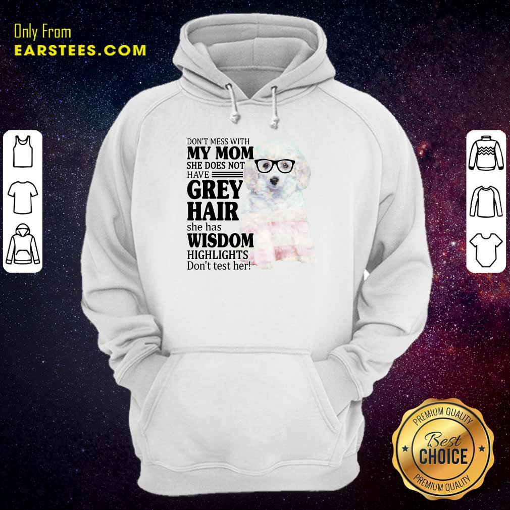 Funny White Toy Poodle My Mom Grey Hair Wisdom Highlights American Flag Hoodie