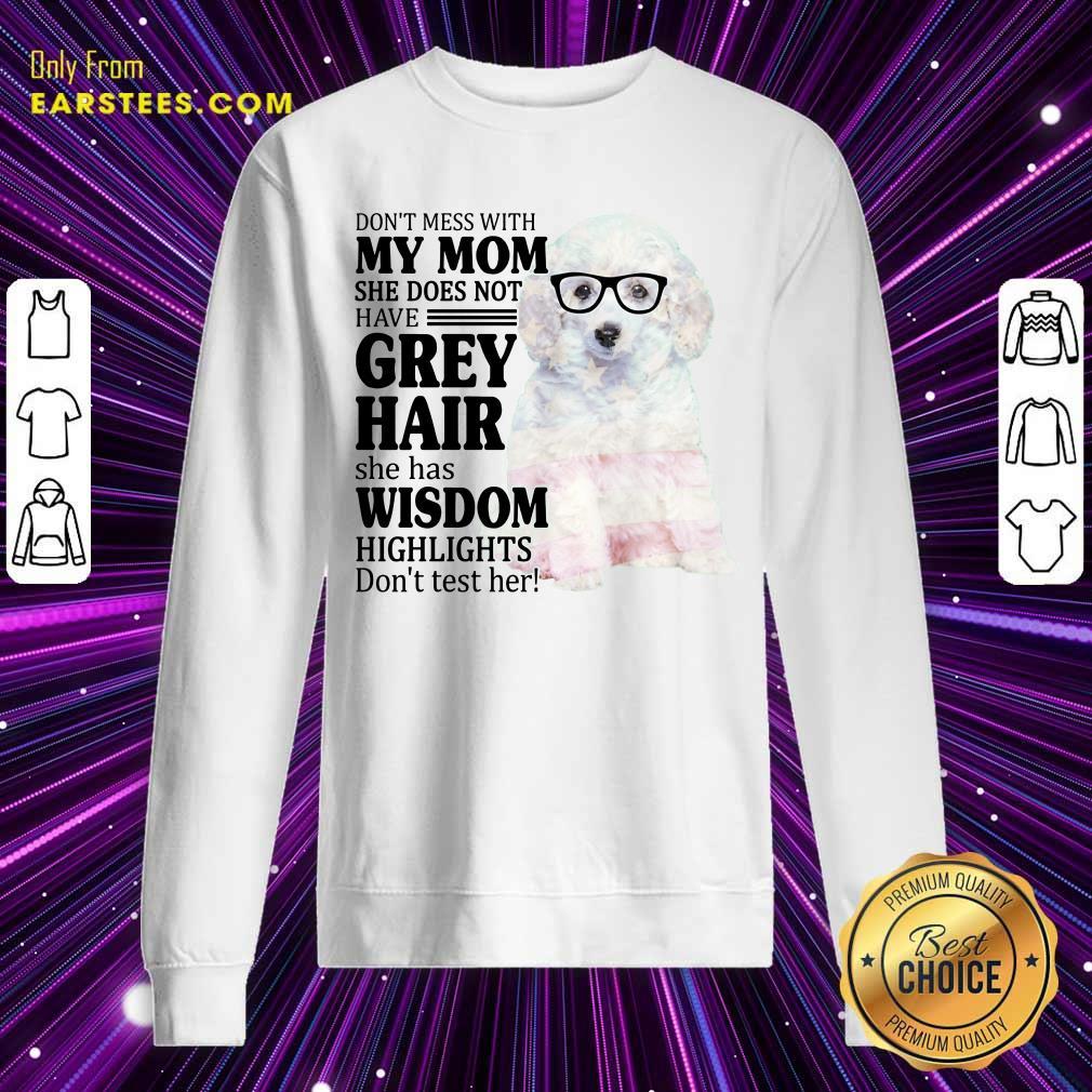 Funny White Toy Poodle My Mom Grey Hair Wisdom Highlights American Flag Sweatshirt