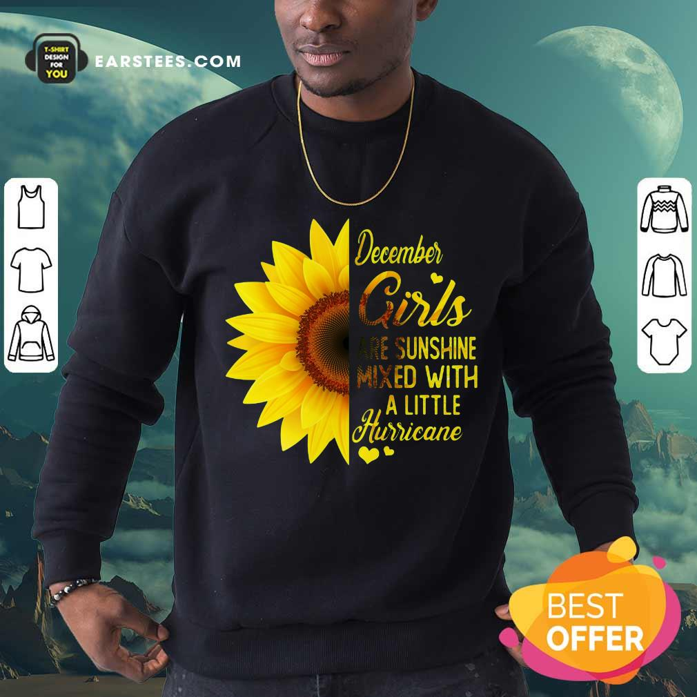 Good December Girls Are Sunshine Mixed Hurricane Sunflower Sweatshirt