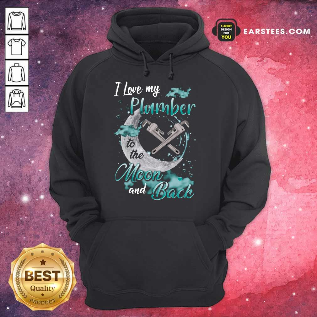Good I Love My Plumber To The Moon And Back Hoodie