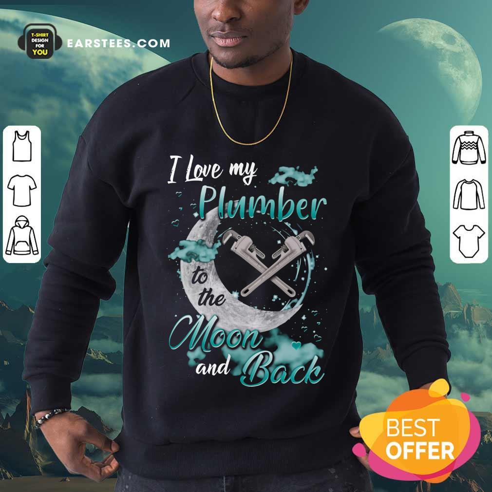 Good I Love My Plumber To The Moon And Back Sweatshirt