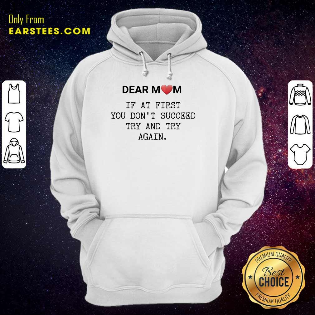 Good If At First You Don't Succee Try And Try Again Happy Mother's Day Hoodie