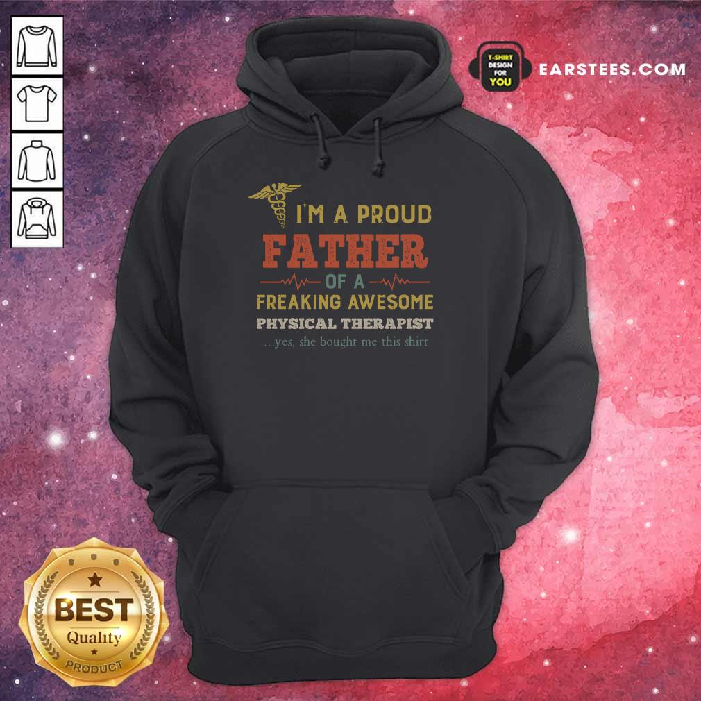 Good I'm A Proud Father Of A Freaking Awesome Physical Therapist Hoodie