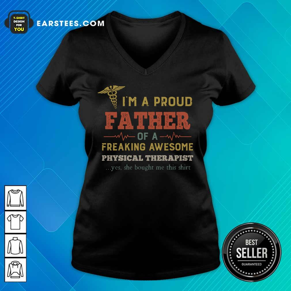 Good I'm A Proud Father Of A Freaking Awesome Physical Therapist V-Neck