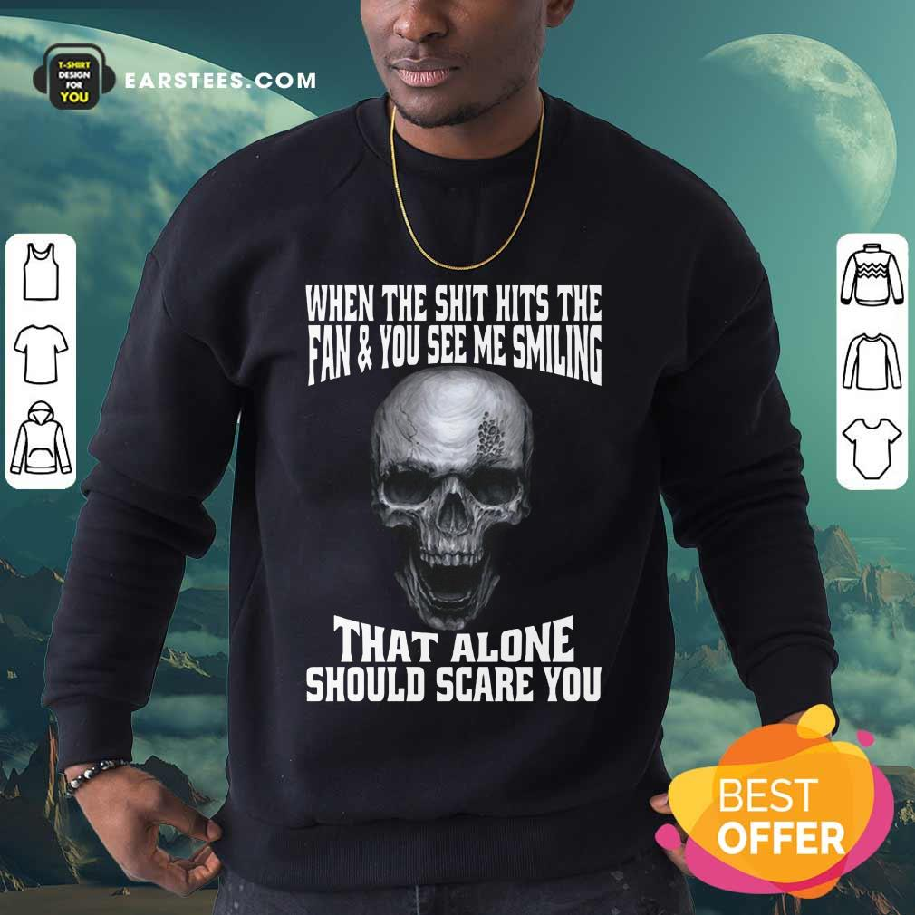 Happy Skull When The Shit Hits Fan And You See Me Smiling Sweatshirt