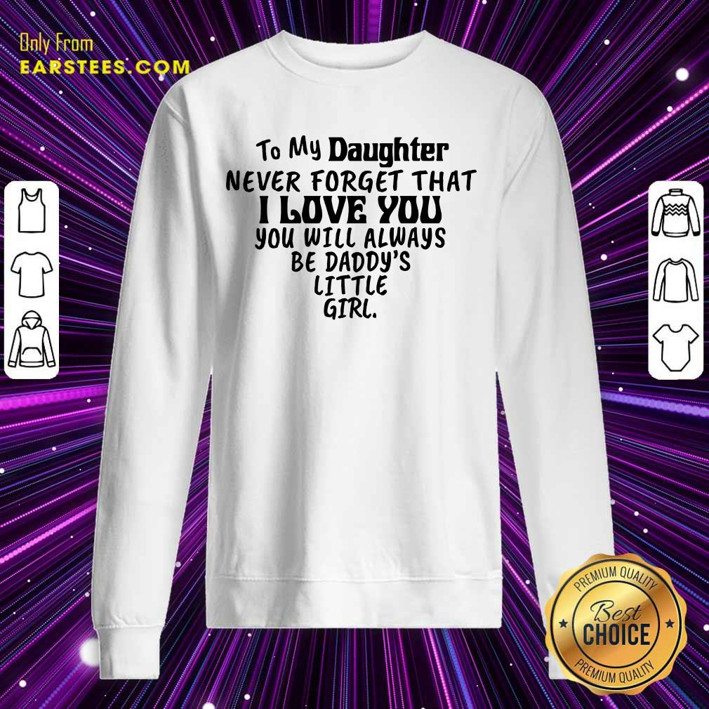 Happy To My Daughter I Love You You Will Always Be Daddy's Little Girl Sweatshirt